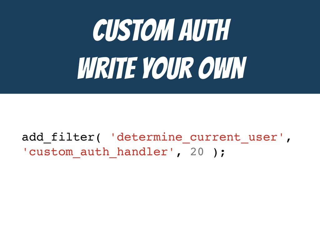 Custom Auth  Write Your own add_filter( 'determ...
