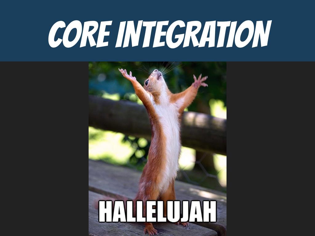 CORE INTEGRATION