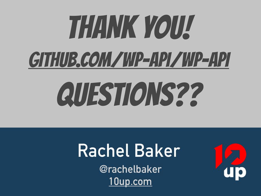 THANK YOU!  github.com/wp-Api/WP-API  Questions...