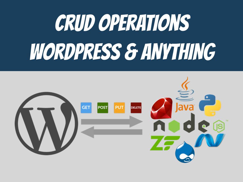 CrUD Operations  WordPress & ANYTHING