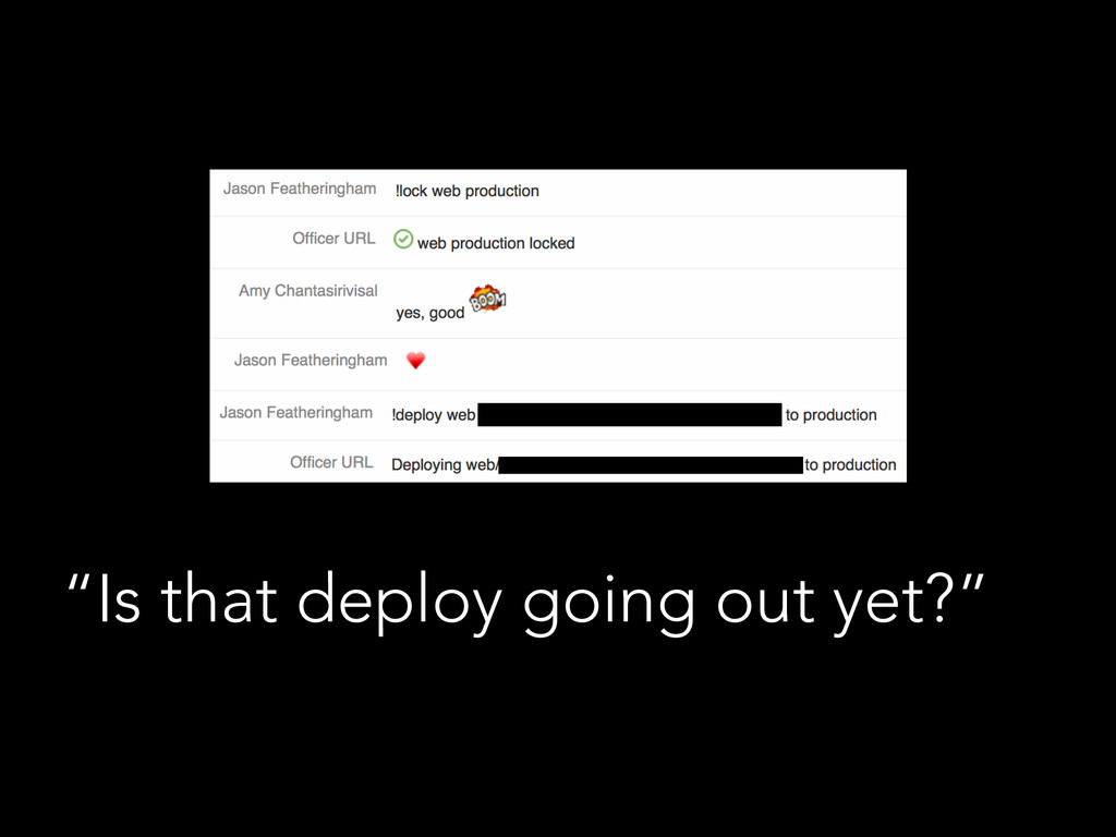 """""""Is that deploy going out yet?"""""""