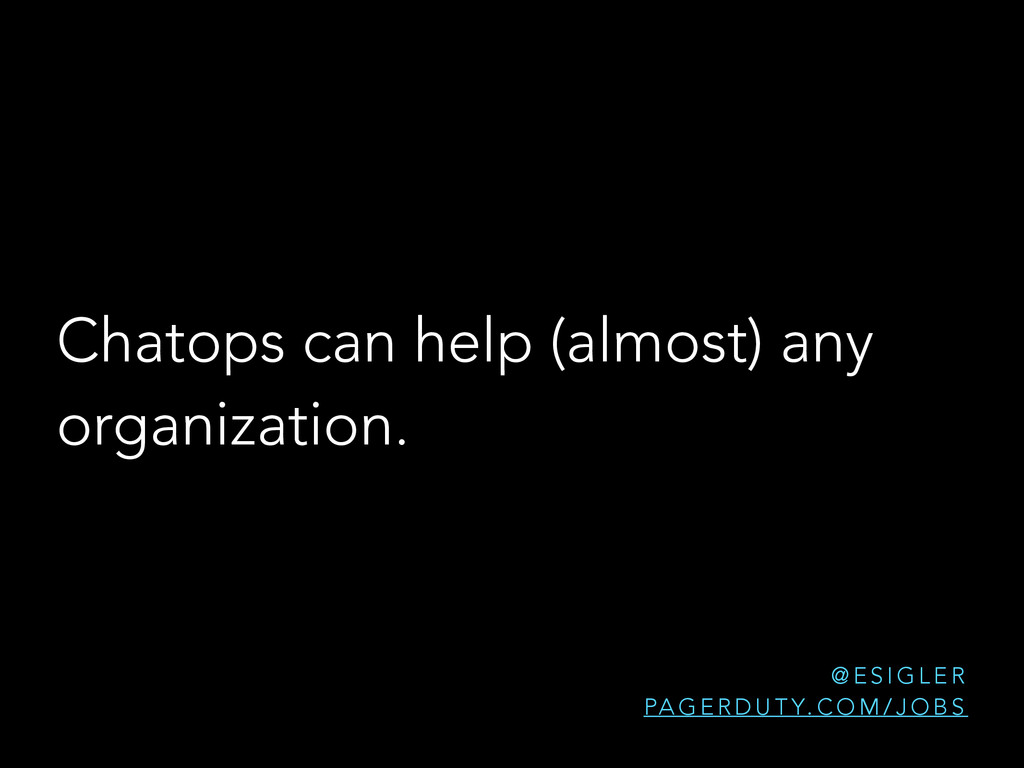 Chatops can help (almost) any organization. @ E...