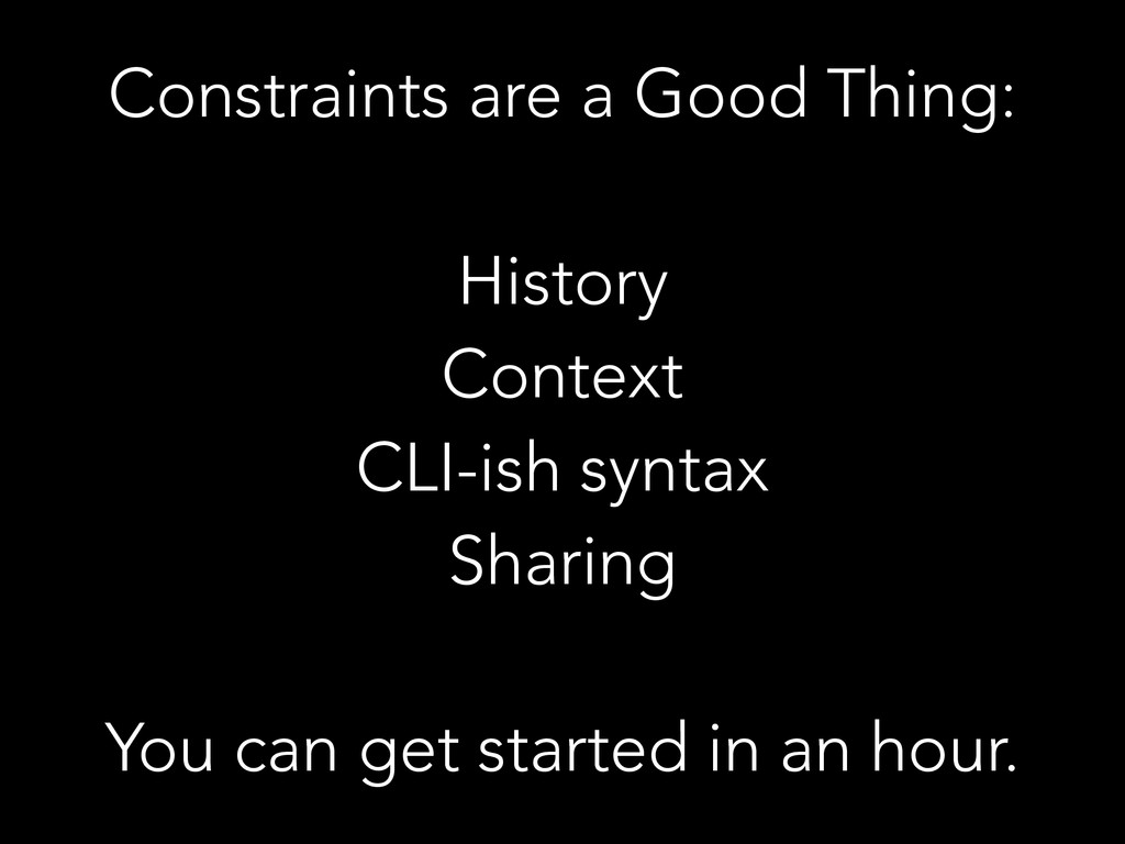 Constraints are a Good Thing: ! History Context...