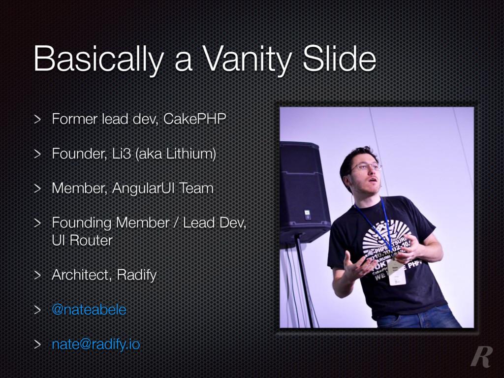 Basically a Vanity Slide Former lead dev, CakeP...