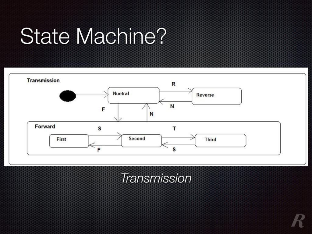 State Machine? Transmission