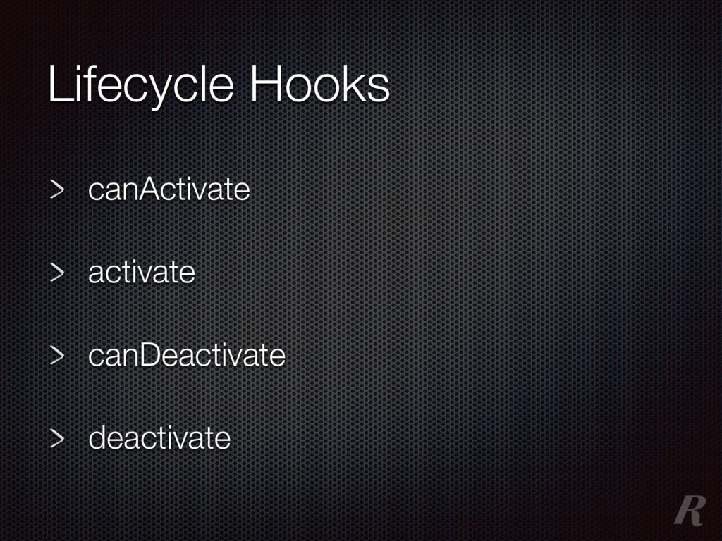 Lifecycle Hooks canActivate activate canDeactiv...
