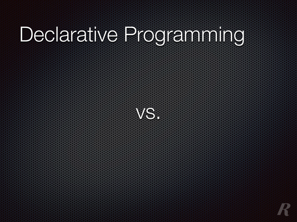 Declarative Programming vs.