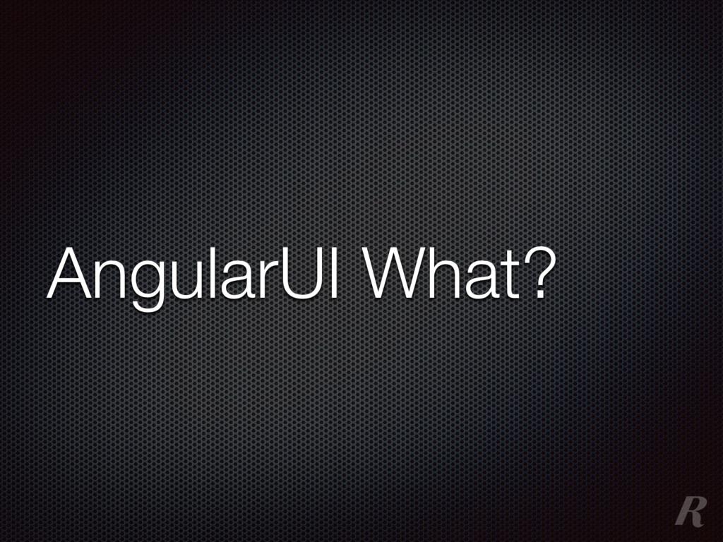 AngularUI What?
