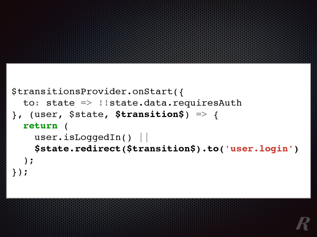 $transitionsProvider.onStart({ to: state => !!s...