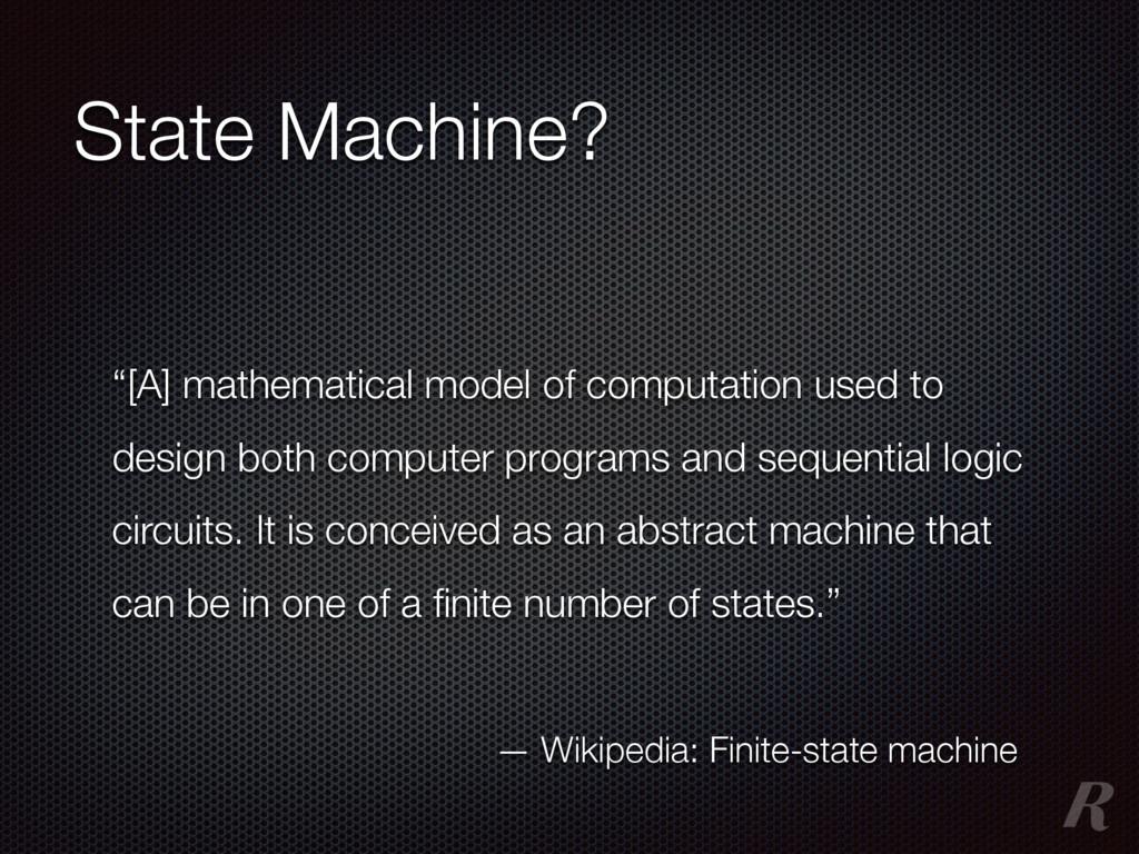 """State Machine? """"[A] mathematical model of compu..."""