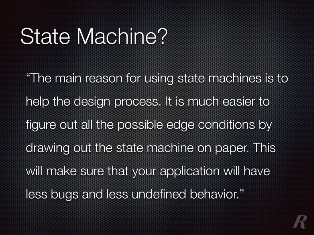 """""""The main reason for using state machines is to..."""