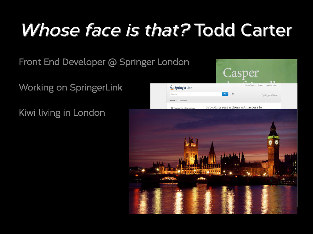 Whose face is that? Todd Carter Front End Devel...