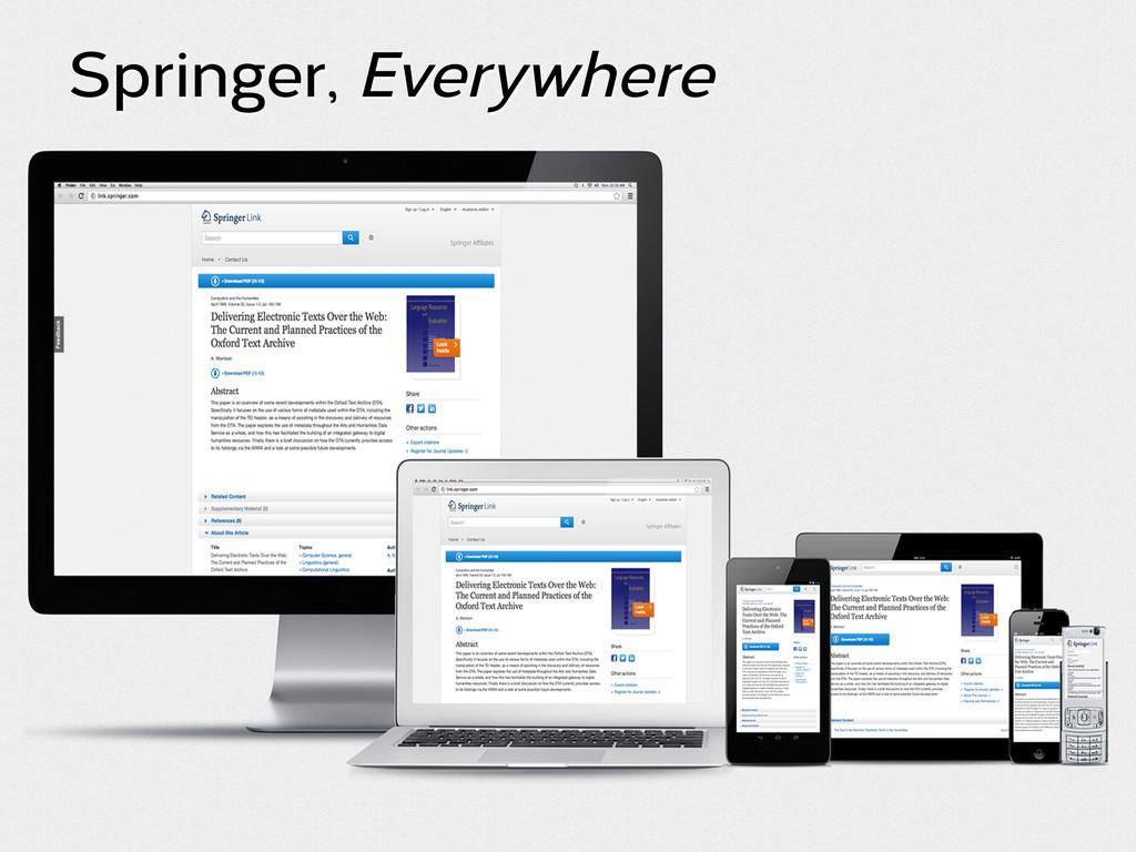 Springer, Everywhere