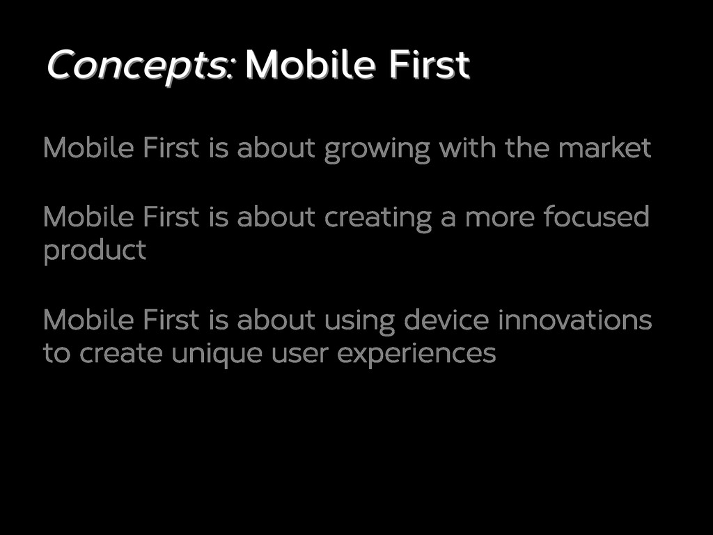 Concepts: Mobile First Mobile First is about gr...