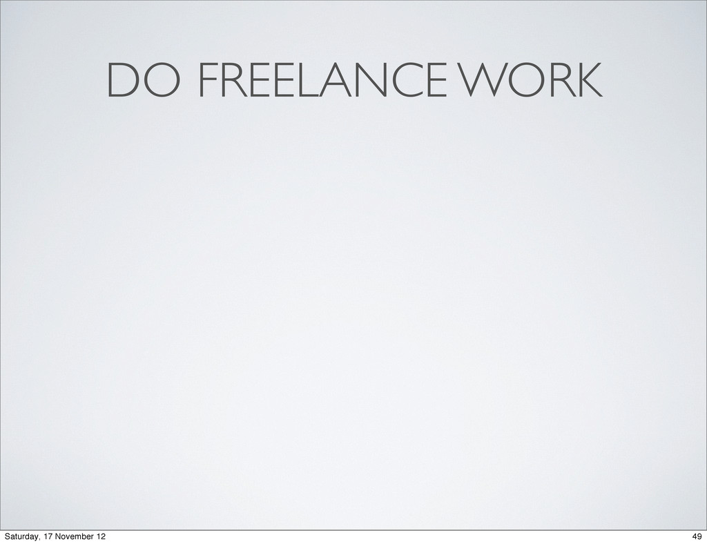 DO FREELANCE WORK 49 Saturday, 17 November 12