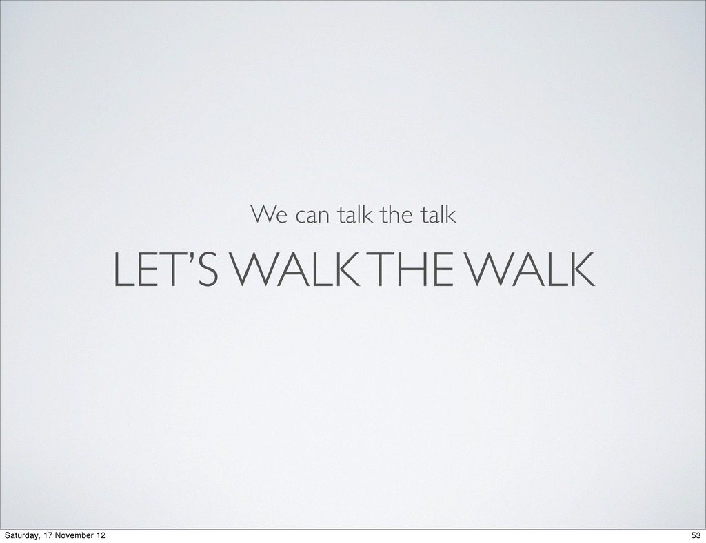 LET'S WALK THE WALK We can talk the talk 53 Sat...