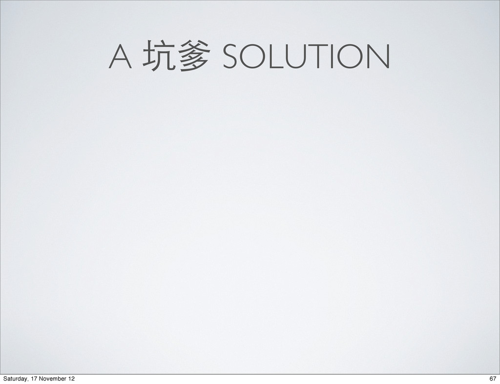A 坑爹 SOLUTION 67 Saturday, 17 November 12