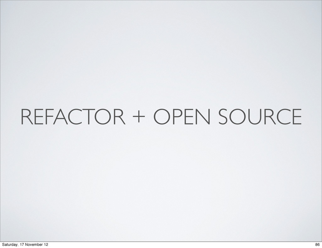 REFACTOR + OPEN SOURCE 86 Saturday, 17 November...