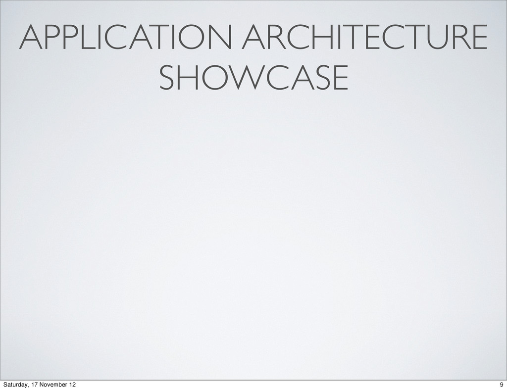 APPLICATION ARCHITECTURE SHOWCASE 9 Saturday, 1...