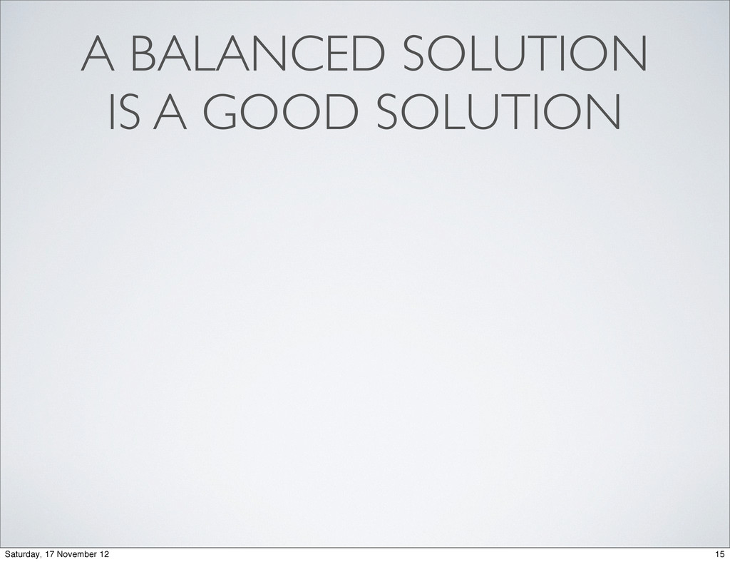 A BALANCED SOLUTION IS A GOOD SOLUTION 15 Satur...