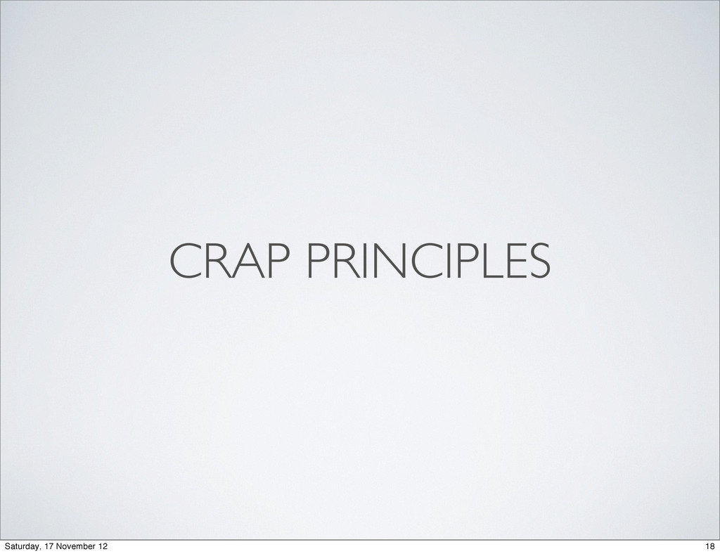 CRAP PRINCIPLES 18 Saturday, 17 November 12