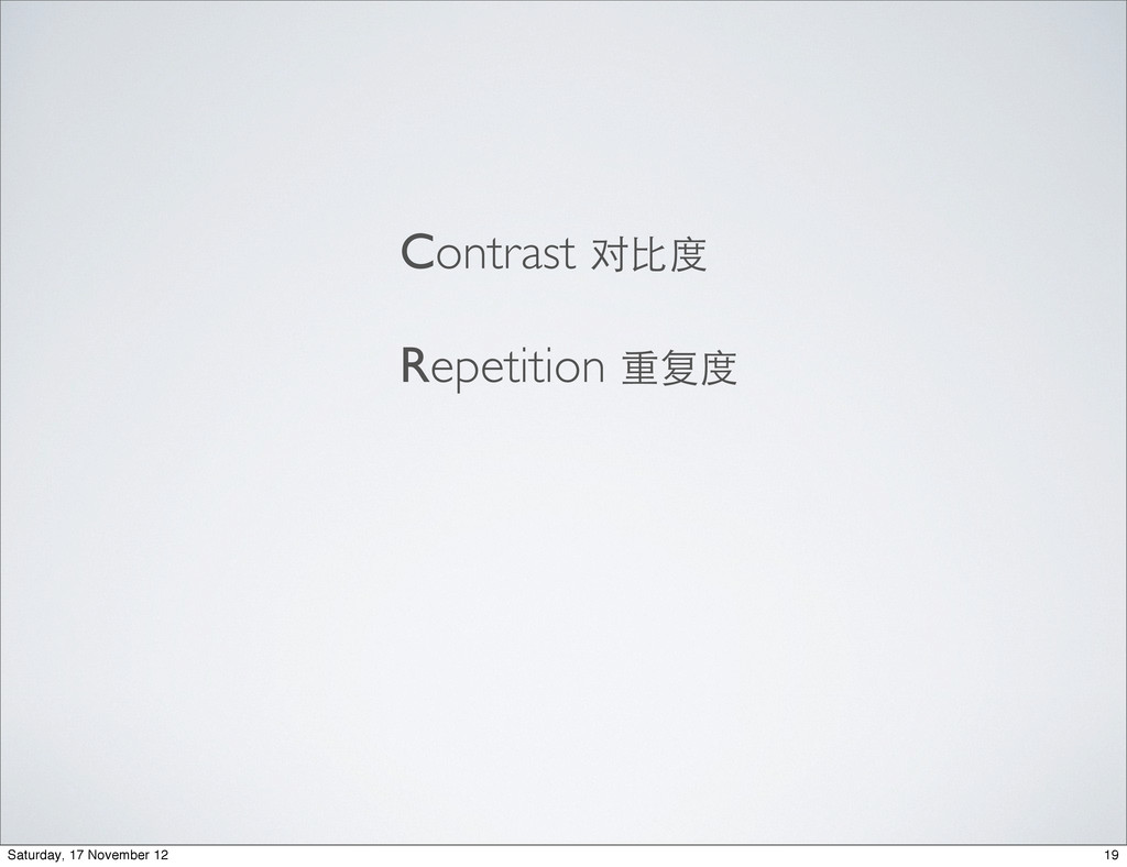 Contrast 对⽐比度 Repetition 重复度 19 Saturday, 17 No...