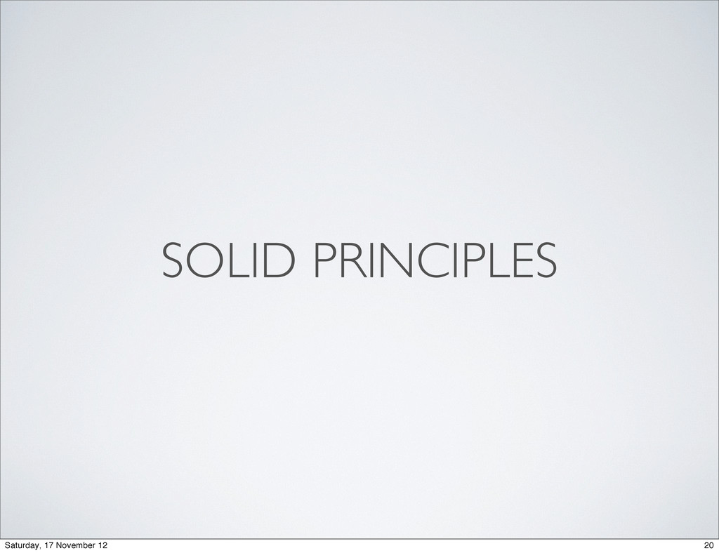 SOLID PRINCIPLES 20 Saturday, 17 November 12