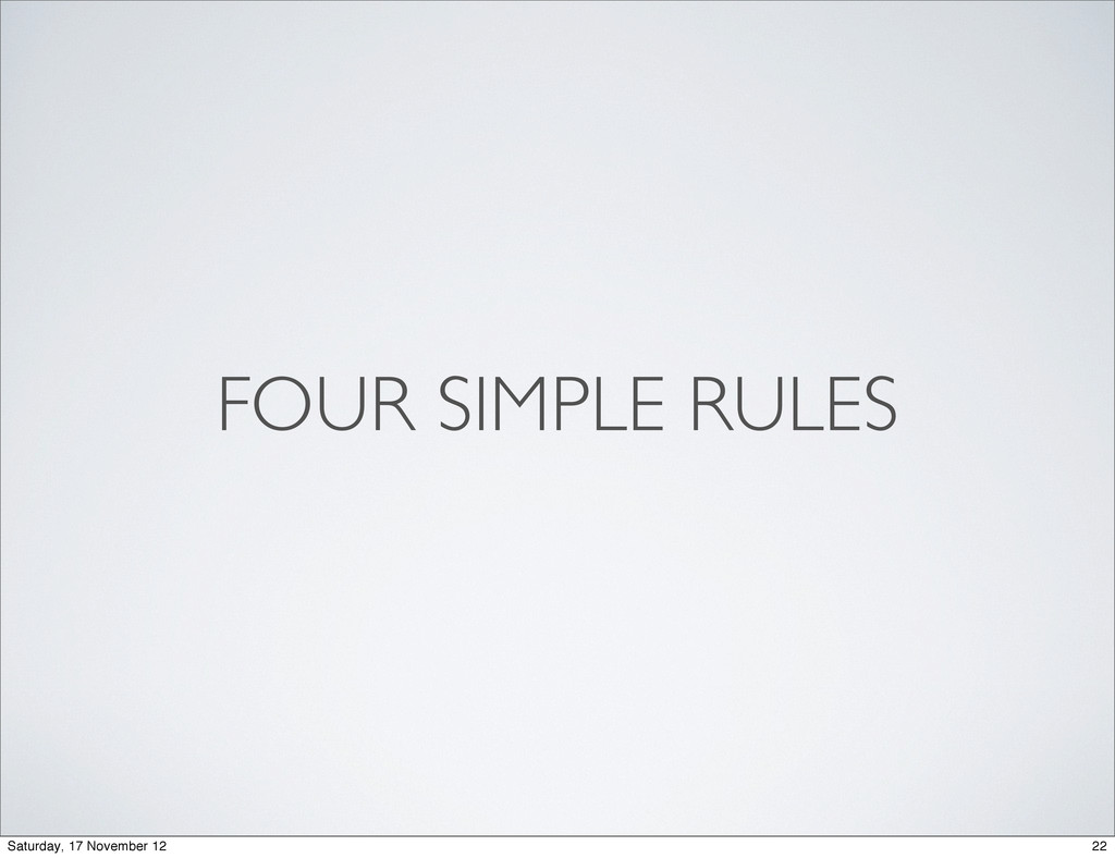 FOUR SIMPLE RULES 22 Saturday, 17 November 12