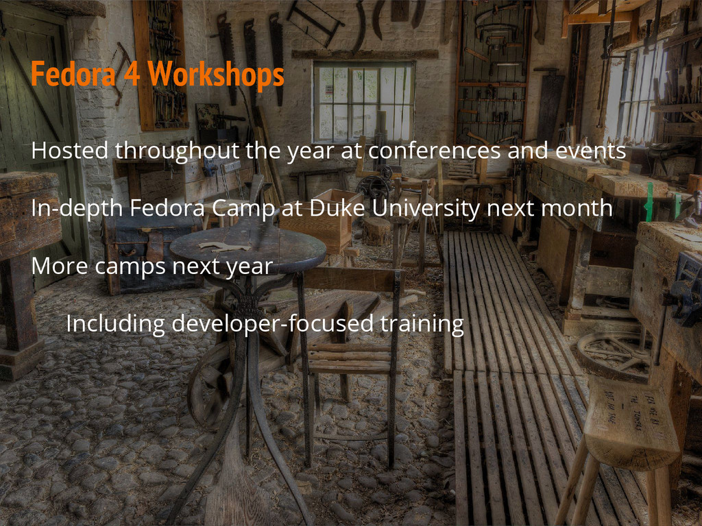 Fedora 4 Workshops Hosted throughout the year a...