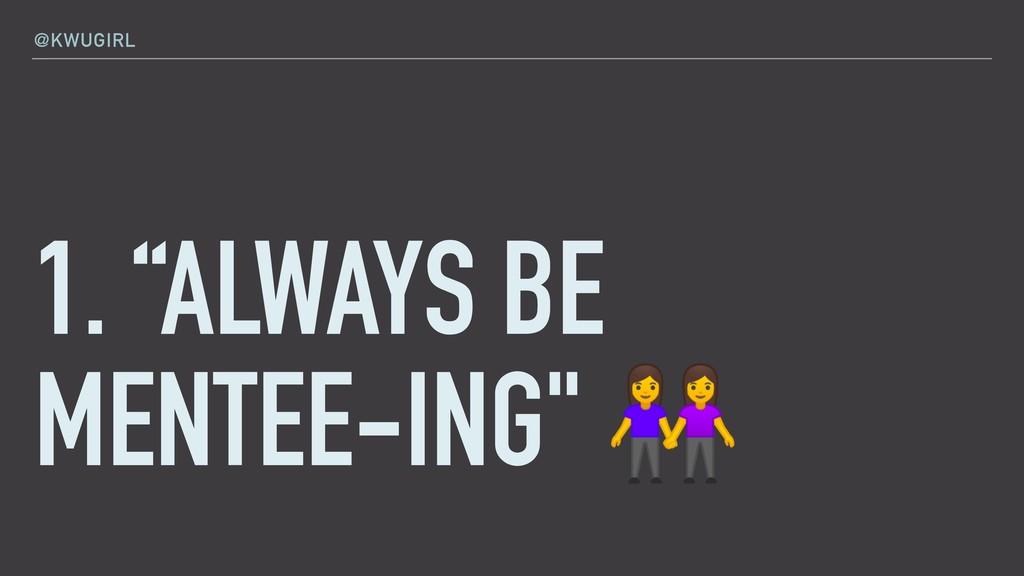 "@KWUGIRL 1. ""ALWAYS BE MENTEE-ING"""
