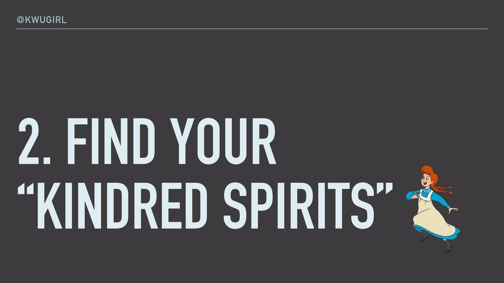 "@KWUGIRL 2. FIND YOUR  ""KINDRED SPIRITS"""