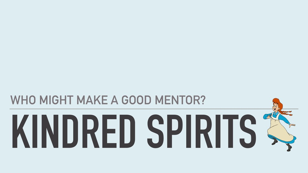 KINDRED SPIRITS WHO MIGHT MAKE A GOOD MENTOR?