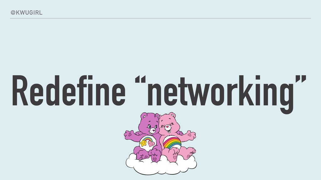 """@KWUGIRL Redefine """"networking"""""""