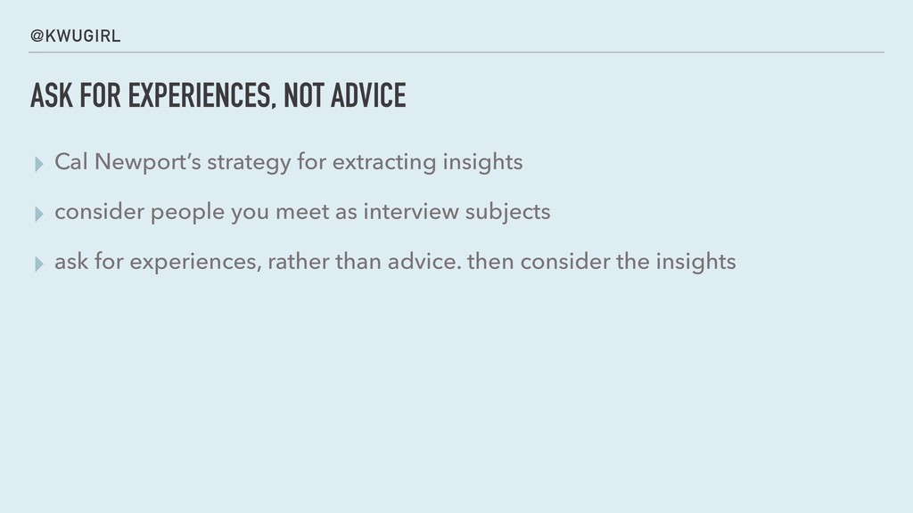 @KWUGIRL ASK FOR EXPERIENCES, NOT ADVICE ▸ Cal ...