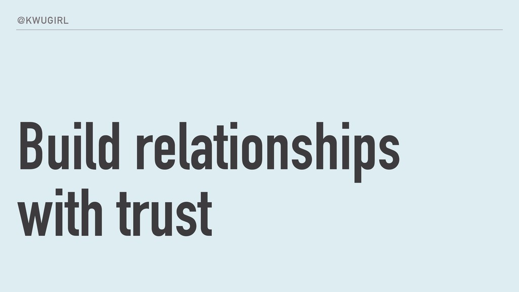 @KWUGIRL Build relationships with trust
