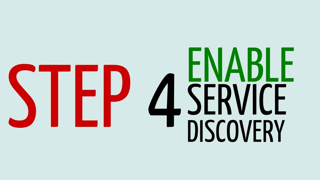 STEP 4ENABLE SERVICE DISCOVERY