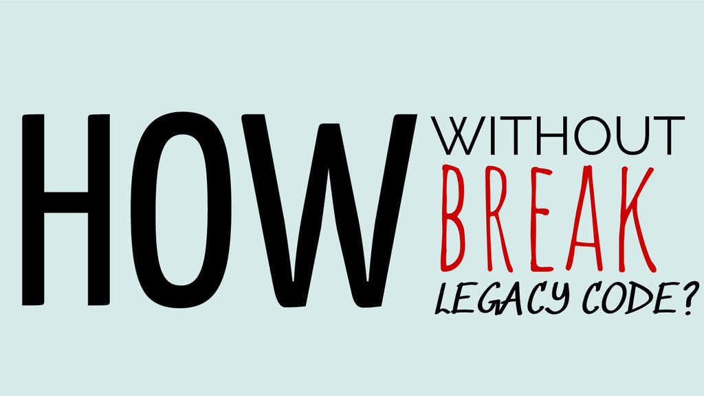 HOWWITHOUT break LEGACY CODE?