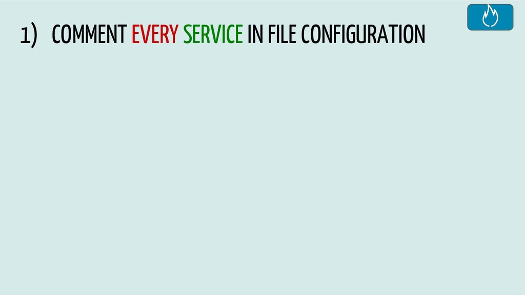 1) COMMENT EVERY SERVICE IN FILE CONFIGURATION