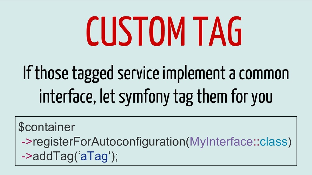 CUSTOM TAG If those tagged service implement a ...