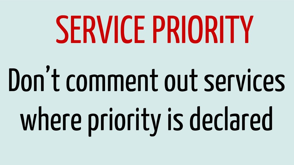 SERVICE PRIORITY Don't comment out services whe...
