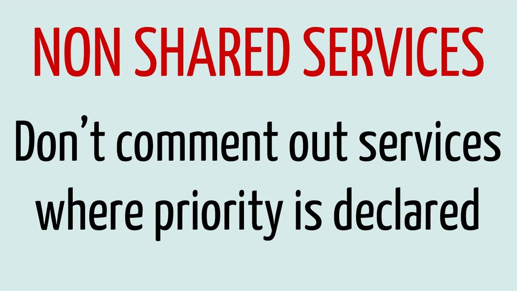 NON SHARED SERVICES Don't comment out services ...