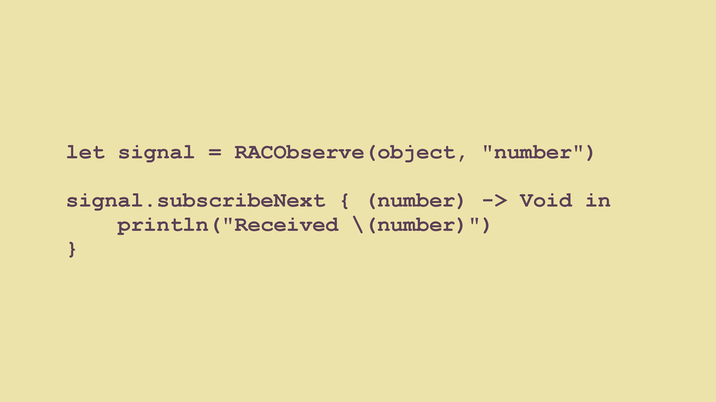"""let signal = RACObserve(object, """"number"""") signa..."""