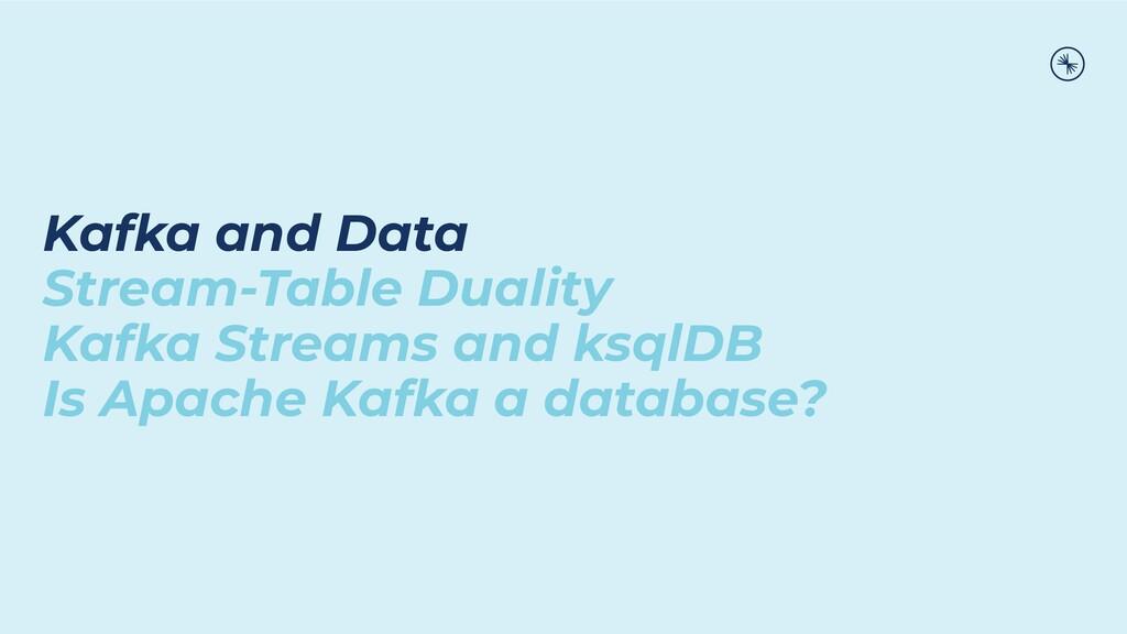 Kafka and Data Stream-Table Duality Kafka Strea...