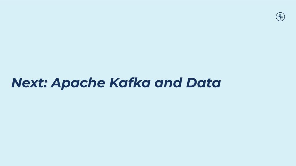 Next: Apache Kafka and Data