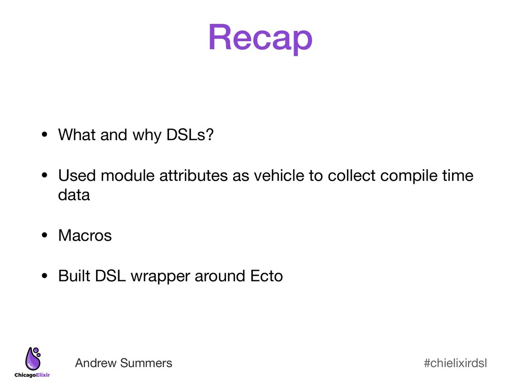 #chielixirdsl Andrew Summers Recap • What and w...