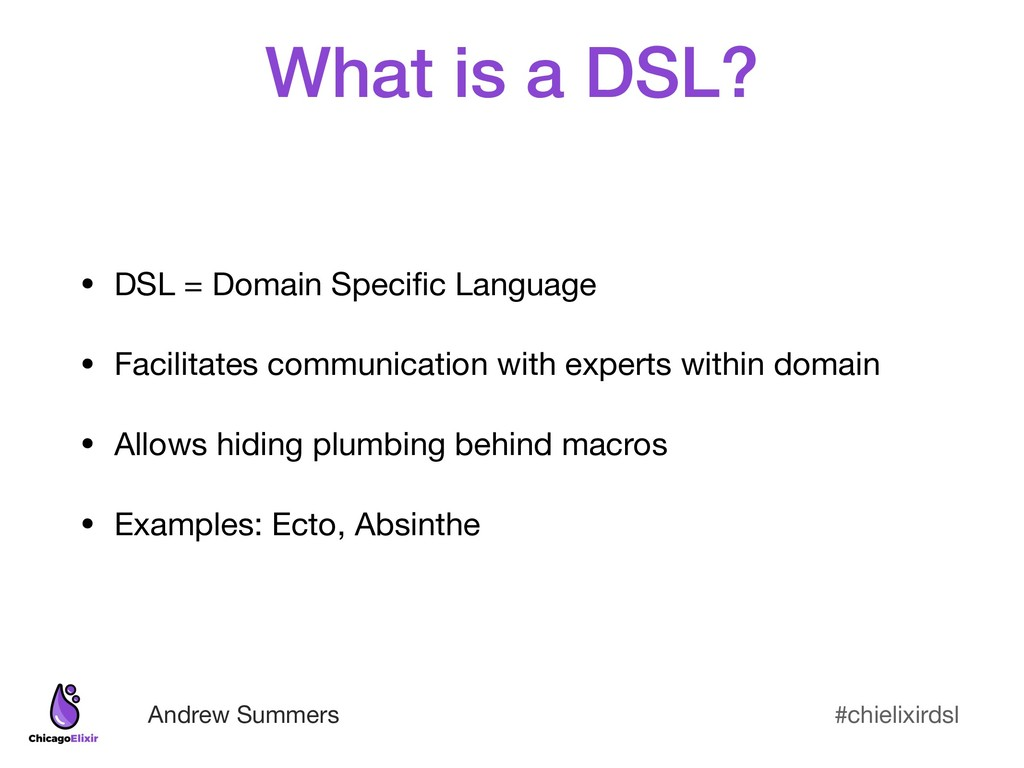 #chielixirdsl Andrew Summers What is a DSL? • D...