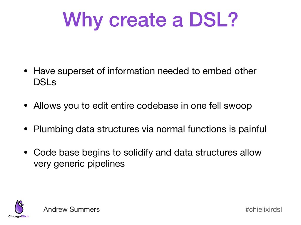 #chielixirdsl Andrew Summers Why create a DSL? ...