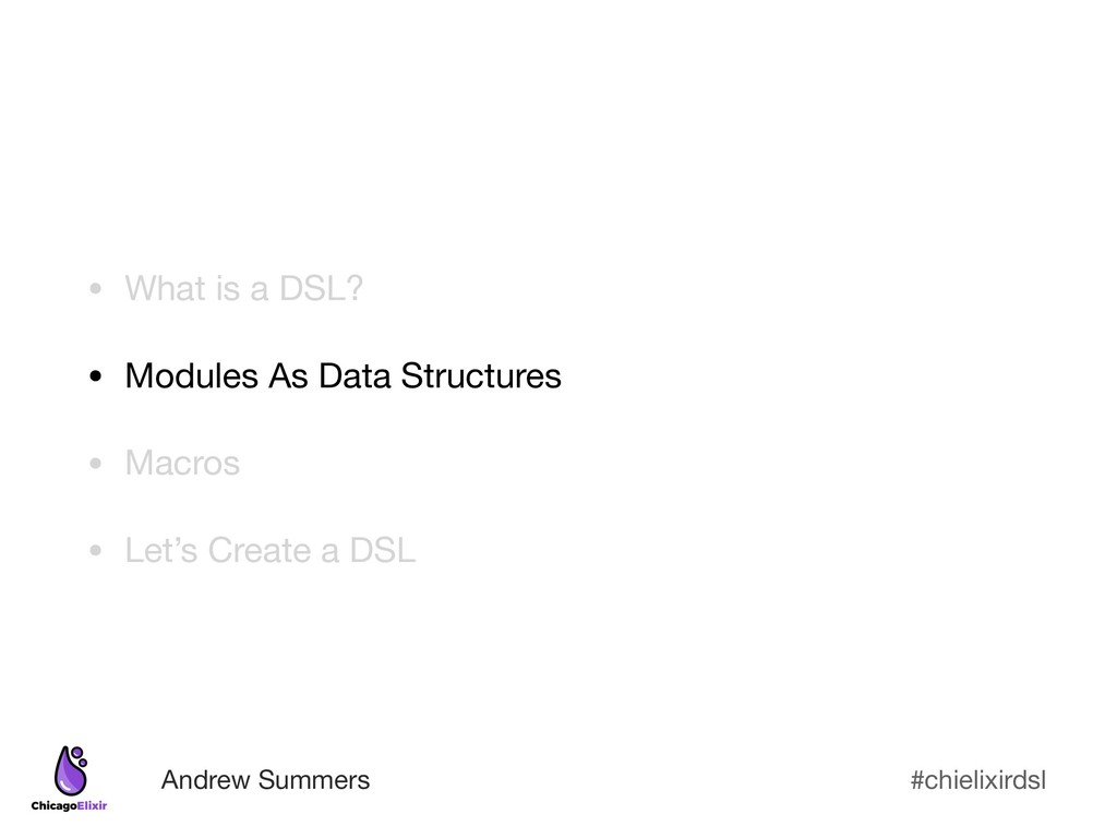 #chielixirdsl Andrew Summers • What is a DSL?  ...