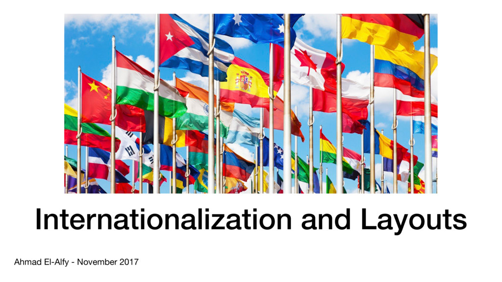 Internationalization and Layouts Ahmad El-Alfy ...