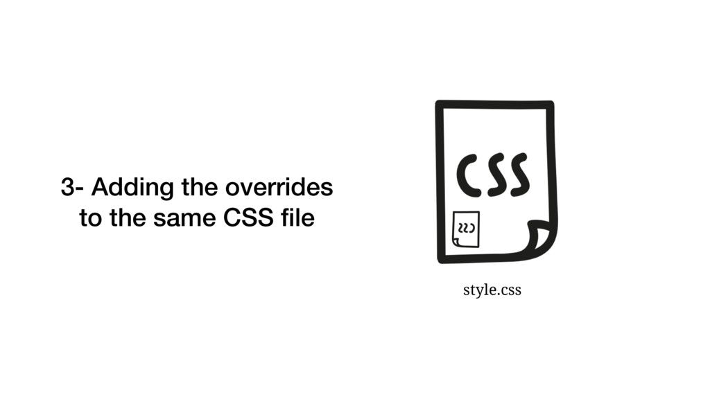3- Adding the overrides to the same CSS file sty...